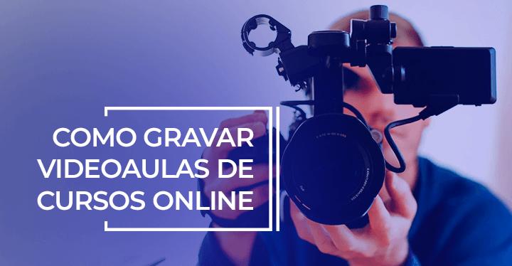 Como gravar videoaulas de cursos online