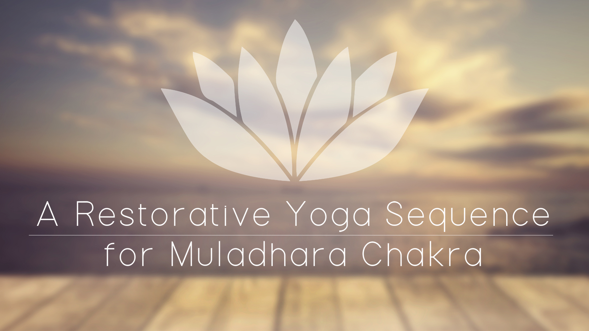 A Restorative Yoga Sequence for Muladhara Chakra