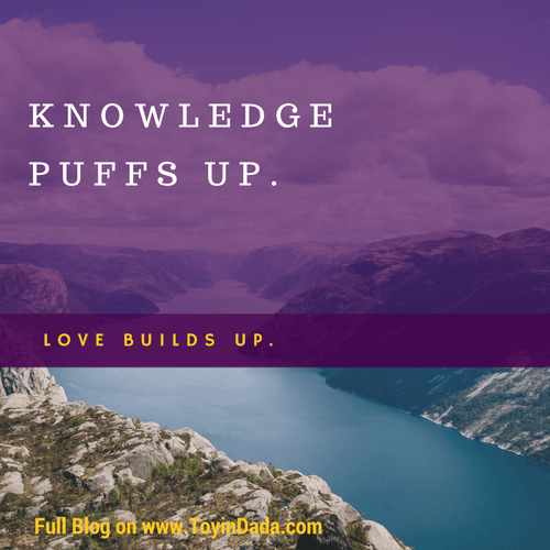 knowledge puffs up. love builds up.