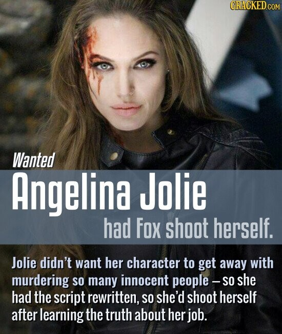 Wanted Angelina Jolie had Fox shoot herself. Jolie didn't want her character to get away with murdering SO many innocent people - -SO she had the script rewritten, SO she'd shoot herself after learning the truth about her job.