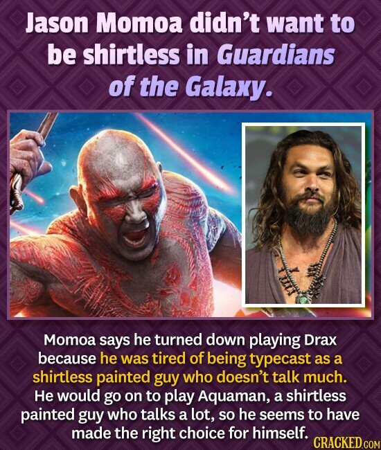 Jason Momoa didn't want to be shirtless in Guardians of the Galaxy. Momoa says he turned down playing Drax because he was tired of being typecast as a