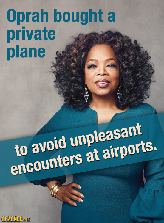 Oprah bought a private plane avoid unpleasant to at airports. encounters