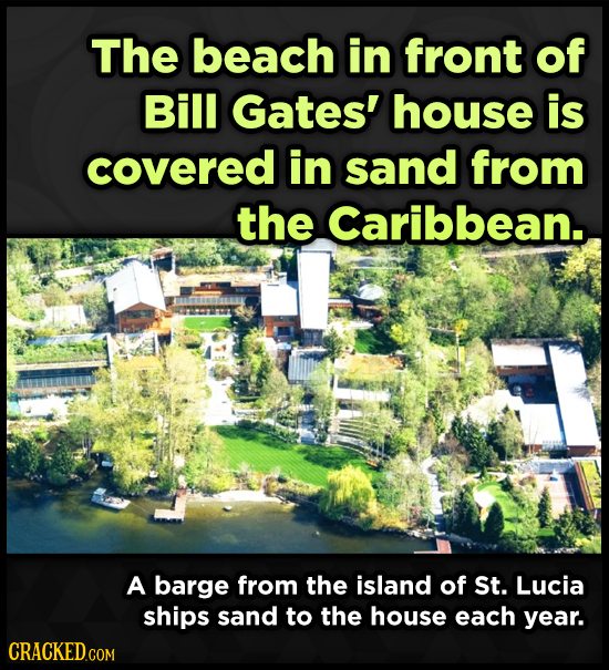 The beach in front of Bill Gates' house is covered in sand from the Caribbean.. A barge from the island of St. Lucia ships sand to the house each year
