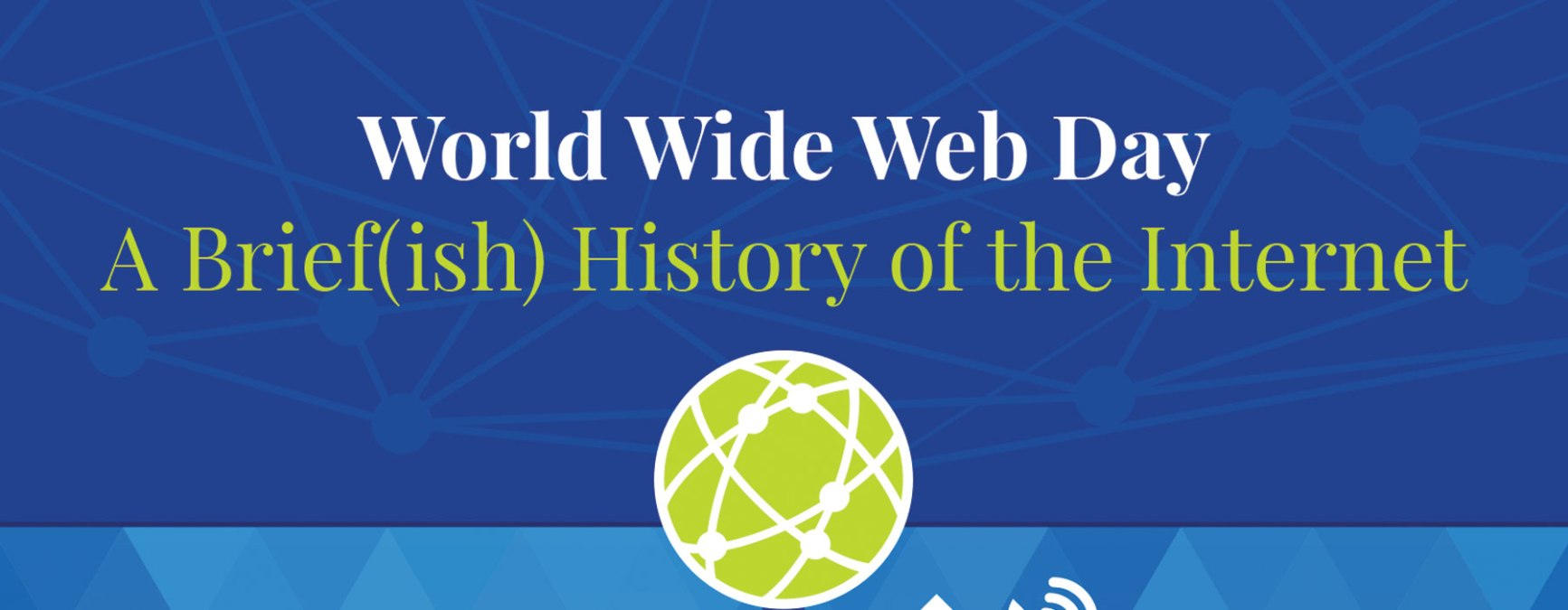 A Brief(ish) History of the Internet – World Wide Web Day