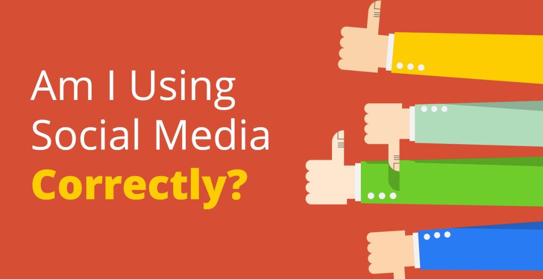 Am I Using Social Media Correctly?