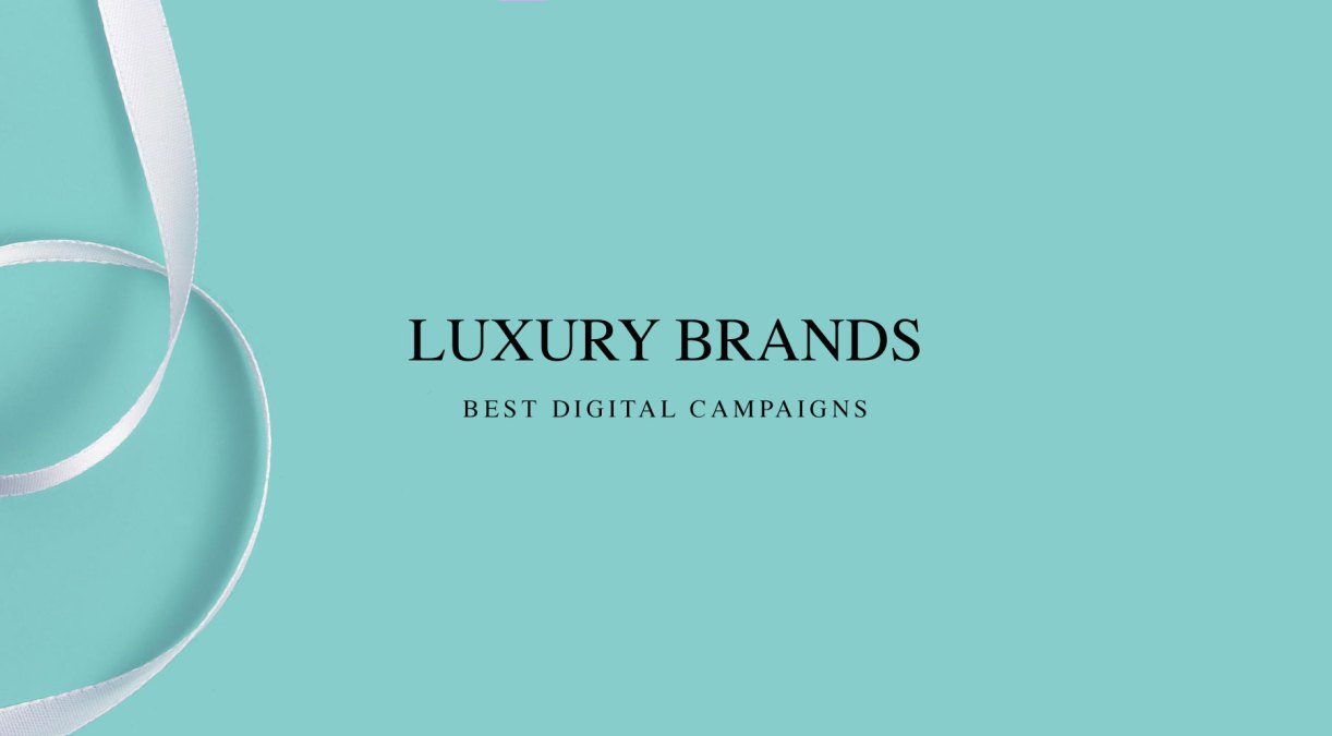 Digital Campaigns From The Luxury Industry