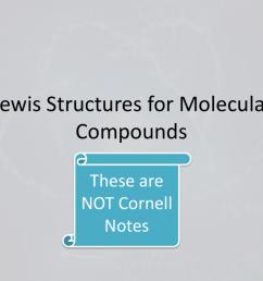 lewis structures for molecular compounds these are not cornell notes learning objectives use a systematic procedure to draw lewis structures that  [ 1024 x 768 Pixel ]