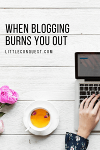 blogging, personal, lifestyle, blogger, mom blogger, mom life, when blogging burns you out, burnt out, writing, blog, rewarding, fun, doing what you love, pressure, stressful, taking time off, consistent, love, experiences, topics, family time, 2018, december, new, little conquest