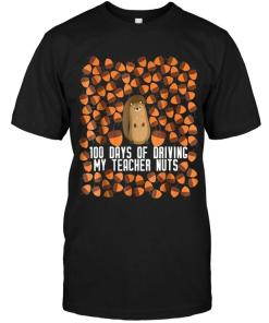 100 Days Of Driving My Teacher Nuts Black T Shirt