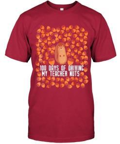 100 Days Of Driving My Teacher Nuts T Shirt