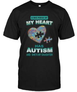 A Big Piece Of My Heart Has Autism She's My Daughter Black T Shirt