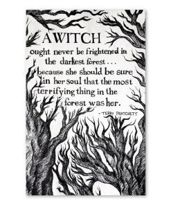 A Witch Never Be Frightened In Darkest Forest Because She Should Be Sure In Soul That Most Terrifying Thing In Forest Was Her Poster