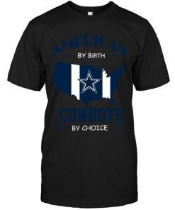 American By Birth Cowboys By Choice Dallas Cowboys Fan Shirt