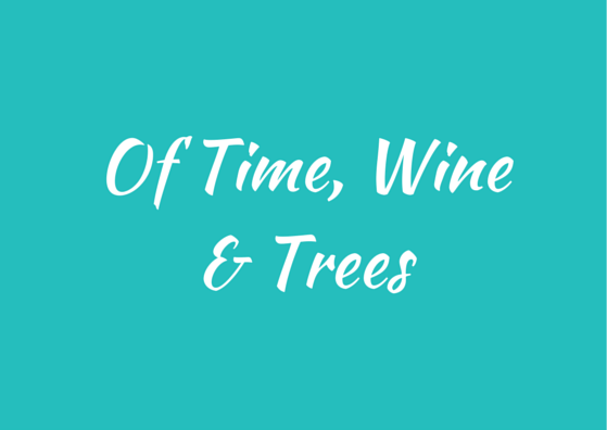 Of Time, Wine & Trees