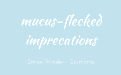 Mucus-flecked imprecations