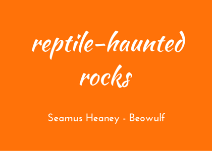 Heaney, Beowulf - reptile-haunted rocks