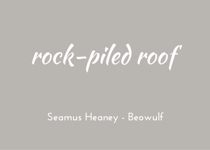 Heaney, Beowulf - rock-piled roof