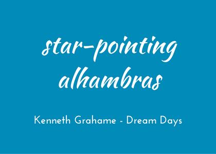 Kenneth Grahame, Dream Days, star-pointing alhambras