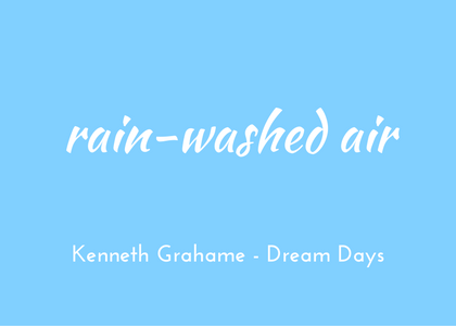 Kenneth Grahame, Dream Days, rain-washed air