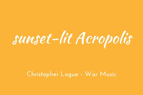 Christopher Logue - Homer - War Music - triologism - Sunset-lit Acropolis
