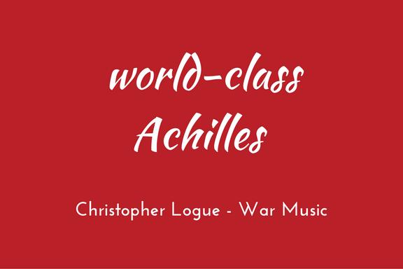 Christopher Logue - Homer - War Music - triologism - World-class Achilles
