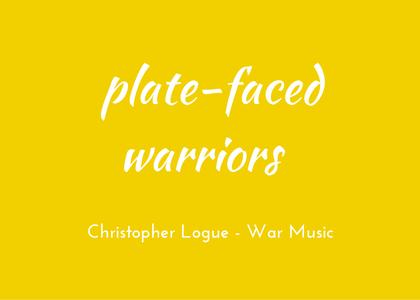 Christopher Logue - War Music - triologism - Plate-faced warriors