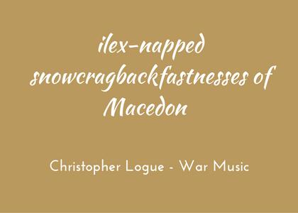 Christopher Logue - War Music - triologism - ilex-napped Snowcragbackfastnesses