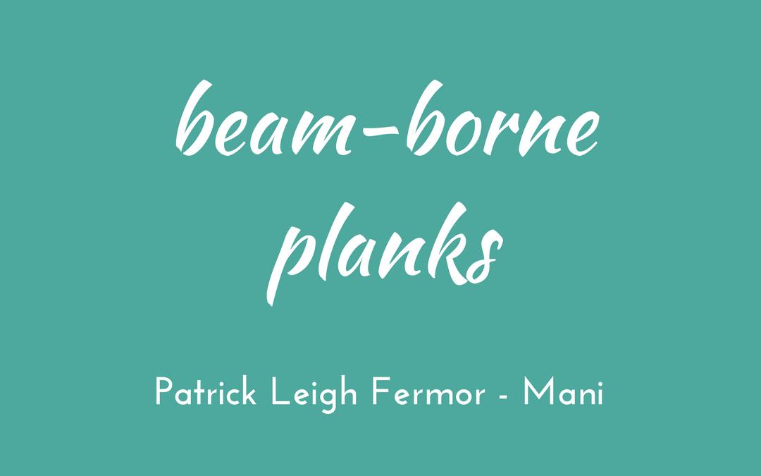 Patrick Leigh Fermor - Mani - beam-borne planks