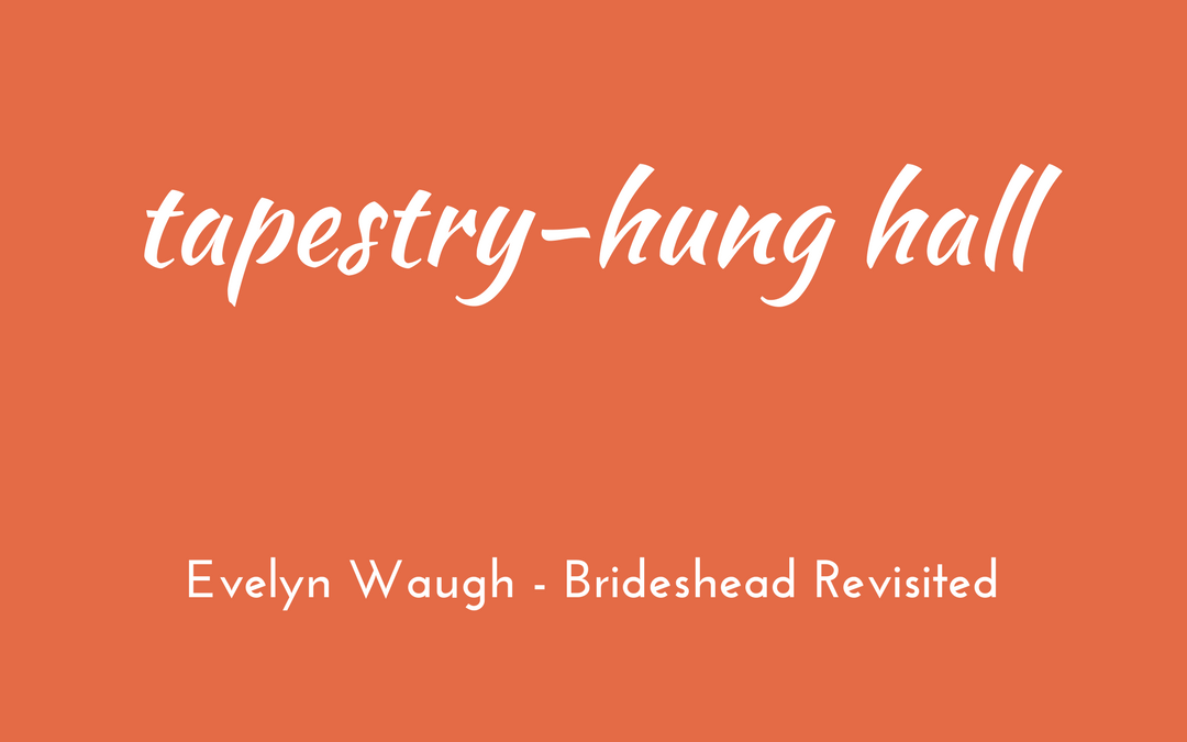 Evelyn Waugh - Brideshead Revisited - tapestry-hung hall