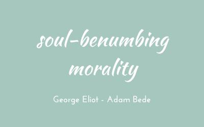 Soul-benumbing morality