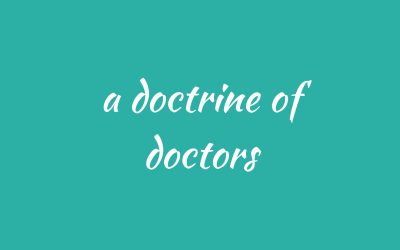 A doctrine of doctors