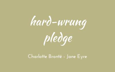 Hard-wrung pledge