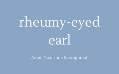 Rheumy-eyed earl
