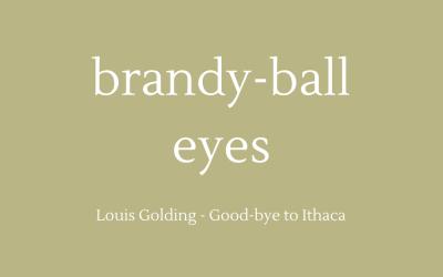 Brandy-ball eyes