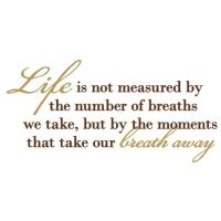 Life Is Not Measured By the Number of Breaths We Take ...