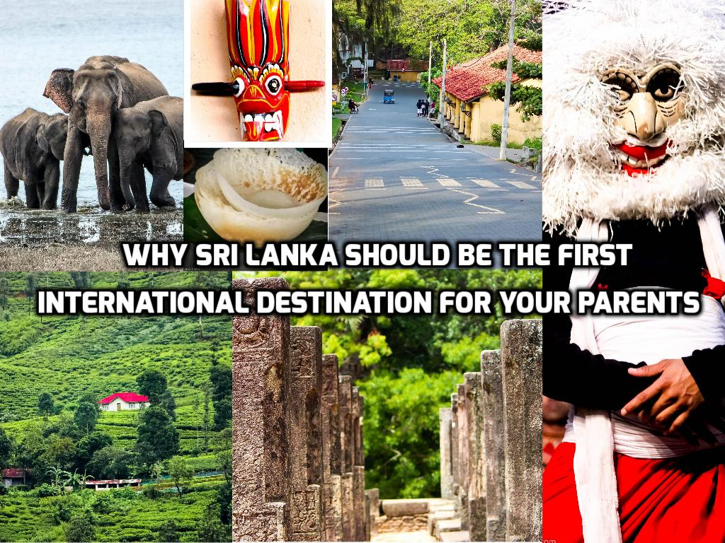 Why Sri Lanka should be the first international destination for your parents!