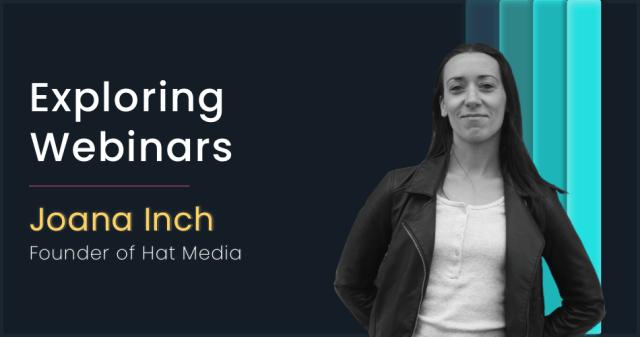 Exploring webinars with Joana Inch, founder of Hat Media