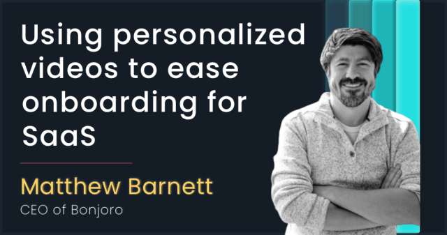 Using personalised videos with Matthew Barnett, CEO of Bonjoro