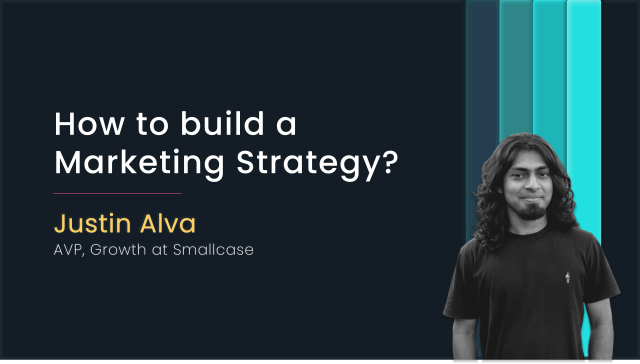 How to Build a Marketing Strategy with Justin Alva, AVP Growth at Smallcase