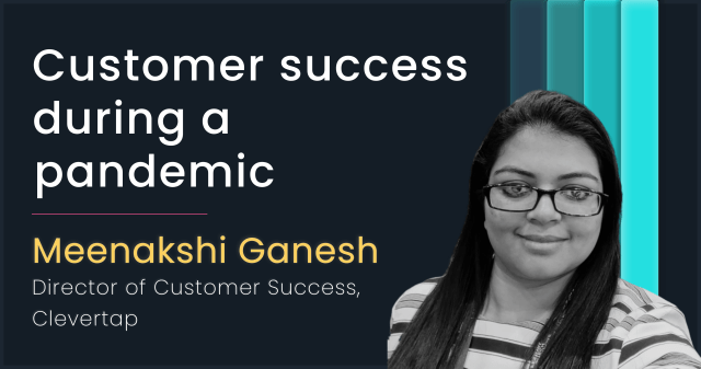 Customer Success during a pandemic with Meenakshi Ganesh, CleverTap