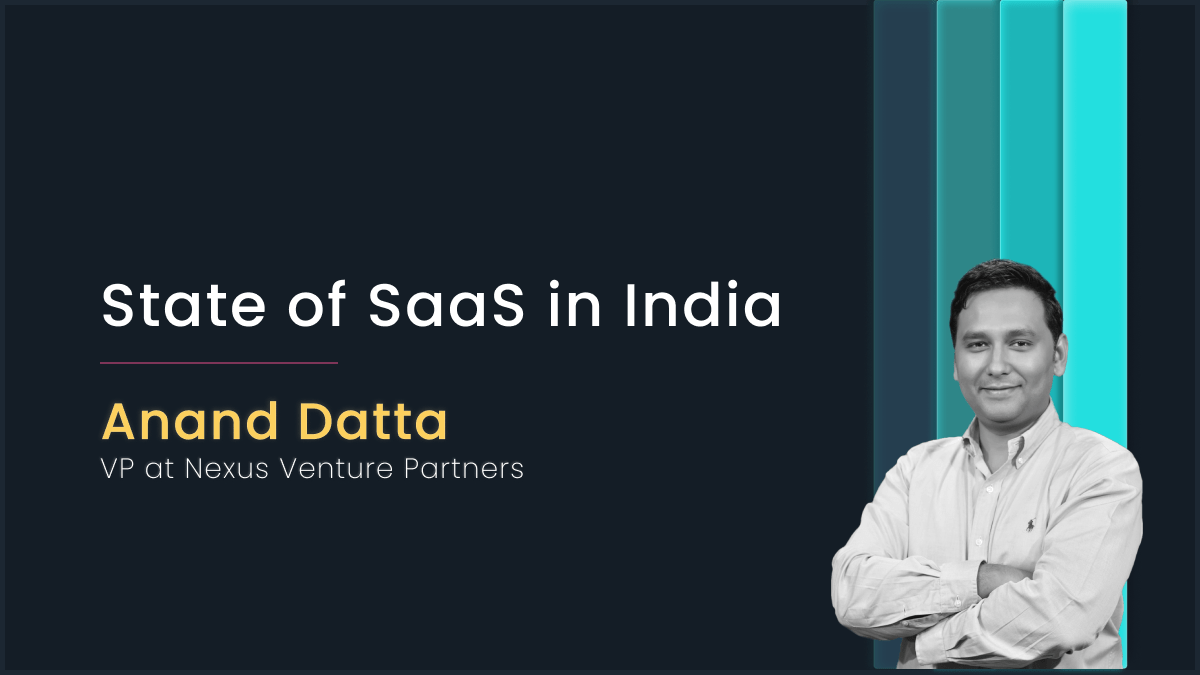 State of SaaS in India with Anand Dutta, VP at Nexus Venture Partners