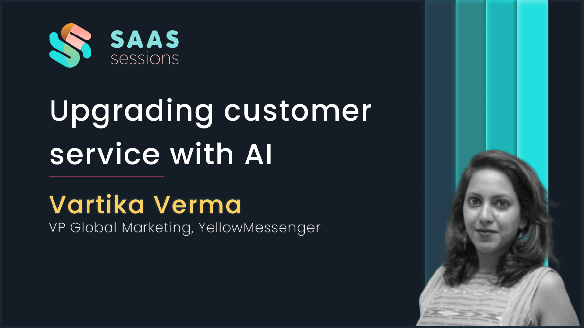 Upgrading Customer Service with AI ft. Vartika Verma, Yellow Messenger