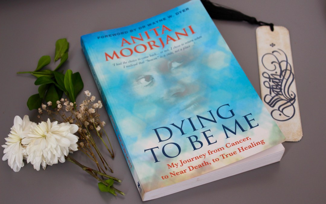 Anita Moorjani's Dying to be Me – My Thoughts
