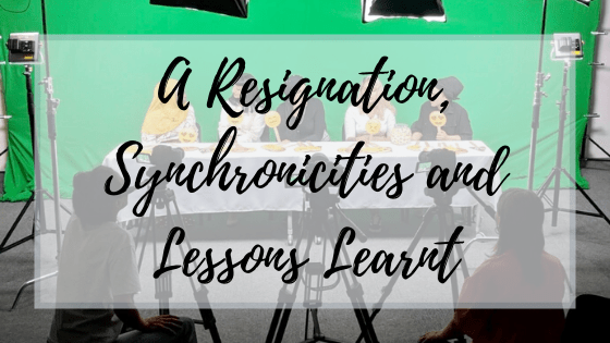 A Resignation, Synchronicities & Lessons Learnt