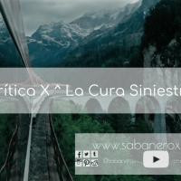 Crítica X ^ La Cura Siniestra
