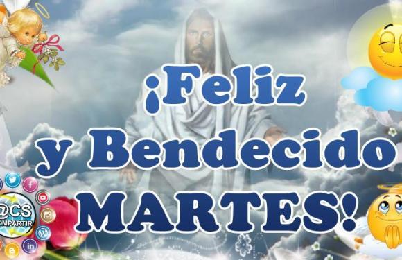 BUENOS DIAS, FELIZ Y BENDECIDO MARTES