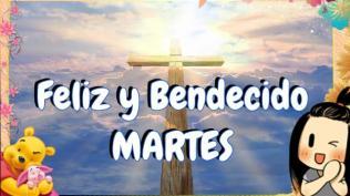 FELIZ BENDECIDO MARTES