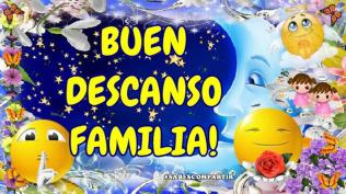 BUENAS NOCHES Y BUEN DESCANSO FAMILIA