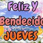 Buenos Días Feliz y Bendecido Jueves