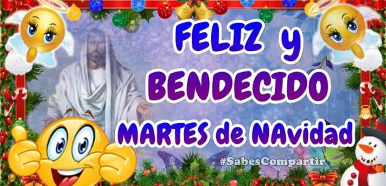 BUENOS DIAS, FELIZ Y BENDECIDO martes de NAVIDAD